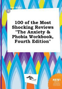 100 of the Most Shocking Reviews the Anxiety and Phobia Workbook, Fourth Edition