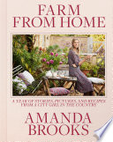 """""""Farm from Home: A Year of Stories, Pictures, and Recipes from a City Girl in the Country"""" by Amanda Brooks"""