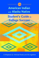 The American Indian and Alaska Native Student s Guide to College Success