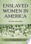 Enslaved Women In America An Encyclopedia Book