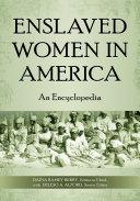 Pdf Enslaved Women in America: An Encyclopedia