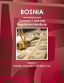 Bosnia and Herzegovina Company Laws and Regulations Handbook Volume 1 Strategic Information and Basic Laws