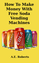 How To Make Money With Free Soda Vending Machines