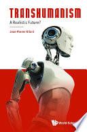 Transhumanism  A Realistic Future