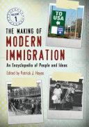 The Making of Modern Immigration: An Encyclopedia of People and Ideas [2 volumes]