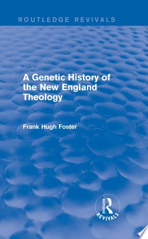 [pdf - epub] A Genetic History of New England Theology (Routledge Revivals) - Read eBooks Online