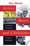 Aztecs  Moors  and Christians