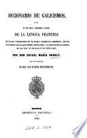 Diccionario de galicismos, ó sea de las voces, locuciones y frases de la lengua francesca que se han introducido en el habla castellana moderna