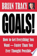 """Goals!: How to Get Everything You WantFaster Than You Ever Thought Possible"" by Brian Tracy"