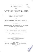 A Treatise on the Law of Mortgages of Real Property in the State of New York  with References to the Decisions of the Federal Courts and of the Courts of the Various States  and an Appendix of Forms
