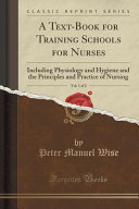 A Text-Book for Training Schools for Nurses, Vol. 1 of 2: ...