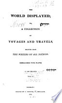 The world displayed, or, A collection of voyages and travels