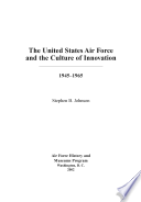 The United States Air Force And The Culture Of Innovation 1945 1965 Book PDF