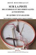 SUR LA PISTE DES SYMBOLES ET DES SPIRITUALITÉS AUTOCHTONES DU QUÉBEC ET D'AILLEURS [Pdf/ePub] eBook
