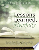 Lessons Learned  Hopefully  Essays About Life Experiences and the Lessons Derived from Those Experiences