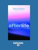 Afterlife: Uncovering the Secrets of Life After Death: Uncovering the Secrets of Life After Death (Large Print 16pt)