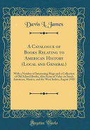 A Catalogue Of Books Relating To American History Local And General