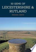 50 Gems of Leicestershire   Rutland