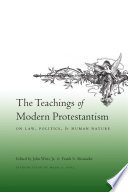 The Teachings of Modern Protestantism on Law, Politics, and Human Nature