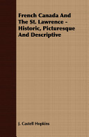 French Canada and the St  Lawrence   Historic  Picturesque and Descriptive