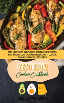 Keto Slow Cooker Cookbook  The Very Best Low Carb Ketogenic Recipes for Your Slow Cooker  breakfast  Lunch  Dinner  Snacks  Desserts