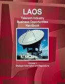 Laos Telecom Industry Business Opportunities Handbook Volume 1 Strategic Information and Regulations