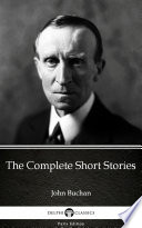 The Complete Short Stories by John Buchan   Delphi Classics  Illustrated