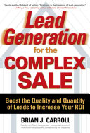 Lead Generation for the Complex Sale  Boost the Quality and Quantity of Leads to Increase Your ROI