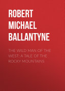 The Wild Man of the West: A Tale of the Rocky Mountains Pdf/ePub eBook