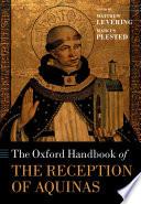 The Oxford Handbook of the Reception of Aquinas