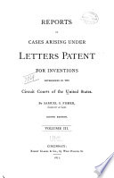 Reports of Cases Arising Upon Letters Patent for Inventions