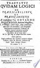 Tractatus quidam logici de prædicabilibus, et prædicamentis ... nunc vero ... in lucem editi: per T. S. (Thomas Sixesmith) ... Editio altera, in qua accesserunt duo ... tractatus; prior de meteoris; posterior de oculo, etc