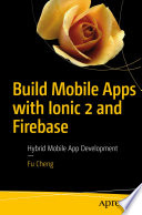 """Build Mobile Apps with Ionic 2 and Firebase: Hybrid Mobile App Development"" by Fu Cheng"