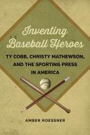 Inventing Baseball Heroes