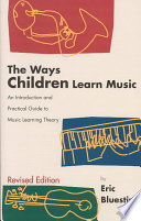"""The Ways Children Learn Music: An Introduction and Practical Guide to Music Learning Theory"" by Eric Bluestine"