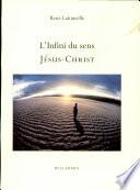L'infini du sens : Jésus Christ