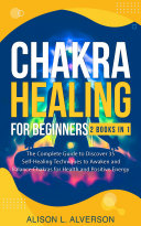 Chakra Healing for Beginners: 2 Books in 1: The Complete Guide to Discover 35 Self-Healing Techniques to Awaken and Balance Chakras for Health and Positive Energy Pdf/ePub eBook