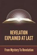 Revelation Explained At Last