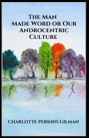 The Man Made World  Or  Our Androcentric Culture