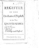 A Register of the Doctors of Physick in our two Universities of Cambridge and Oxford
