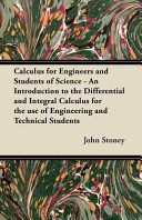 Calculus for Engineers and Students of Science - An Introduction to the Differential and Integral Calculus for the Use of Engineering and Technical Students