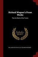 Richard Wagner S Prose Works The Art Work Of The Future