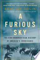 A Furious Sky  The Five Hundred Year History of America s Hurricanes