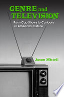 Genre and Television, From Cop Shows to Cartoons in American Culture by Jason Mittell PDF