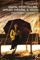 Digital storytelling, applied theatre, & youth : performing possibility
