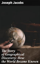 The Story of Geographical Discovery: How the World Became Known [Pdf/ePub] eBook