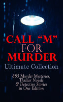 Call M For Murder Ultimate Collection 885 Murder Mysteries Thriller Novels Detective Stories In One Edition