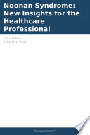 Noonan Syndrome: New Insights for the Healthcare Professional: 2012 Edition