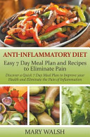 Anti Inflammatory Diet  Easy 7 Day Meal Plan And Recipes To Eliminate Pain  Discover A Quick 7 Day Meal Plan To Improve Your Health And Elimin