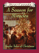 Dear Canada  A Season for Miracles